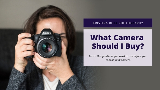 What Camera Should I Buy? | Photography Classes with Kristina Rose Photography